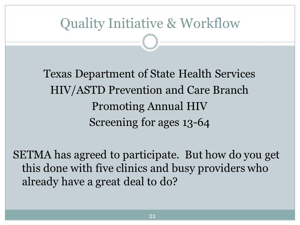 Quality Initiative & Workflow Texas Department of State Health Services HIV/ASTD Prevention and Care Branch Promoting Annual HIV Screening for ages 13