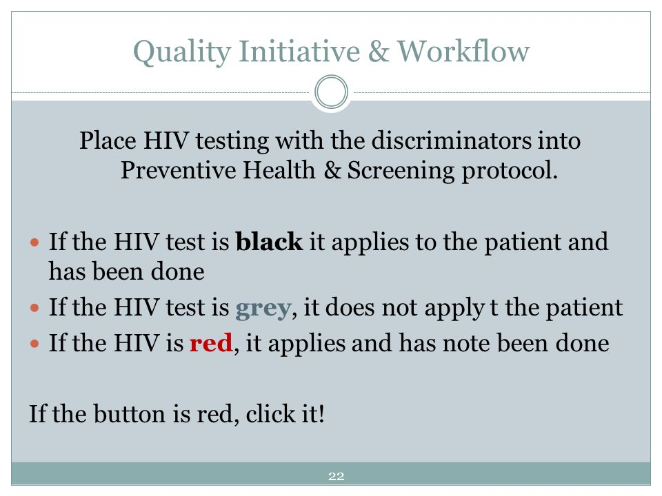 Quality Initiative & Workflow Place HIV testing with the discriminators into Preventive Health & Screening protocol. If the HIV test is black it appli