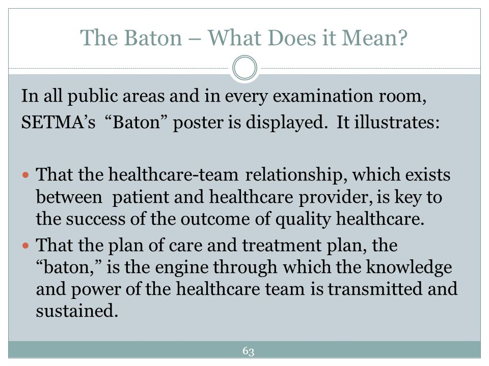 The Baton – What Does it Mean? In all public areas and in every examination room, SETMAs Baton poster is displayed. It illustrates: That the healthcar
