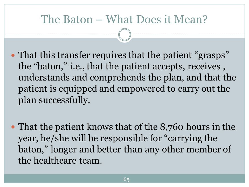 The Baton – What Does it Mean? That this transfer requires that the patient grasps the baton, i.e., that the patient accepts, receives, understands an