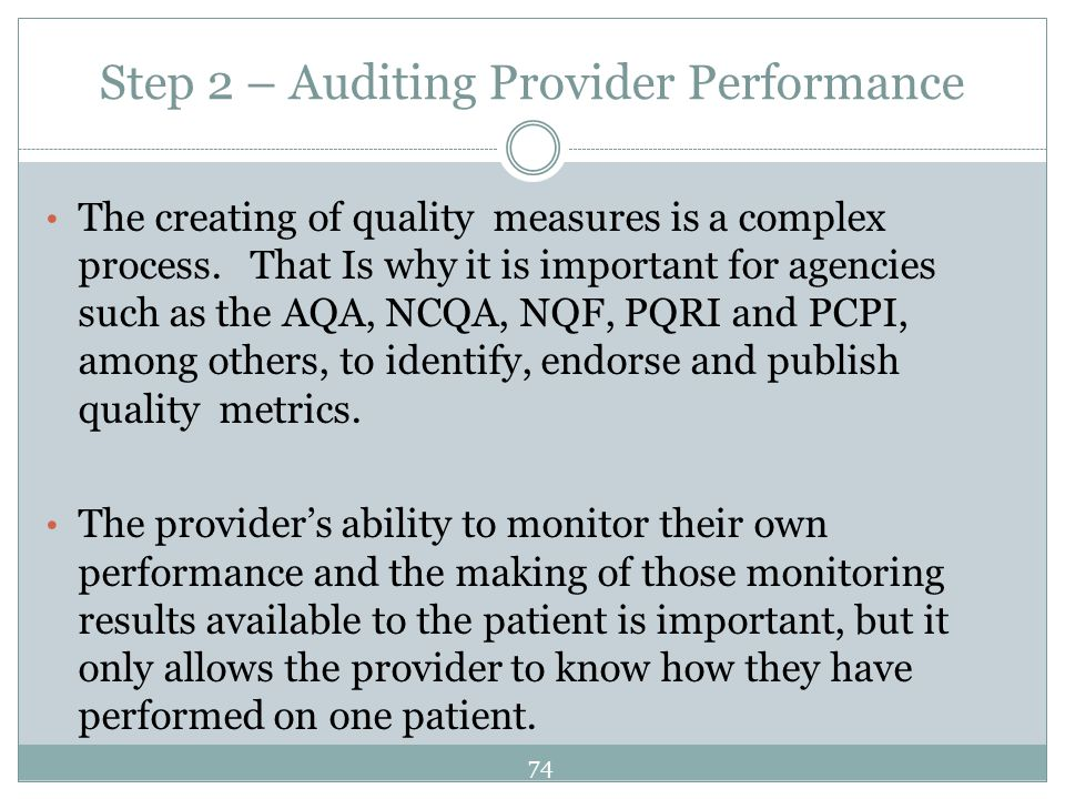 Step 2 – Auditing Provider Performance The creating of quality measures is a complex process. That Is why it is important for agencies such as the AQA