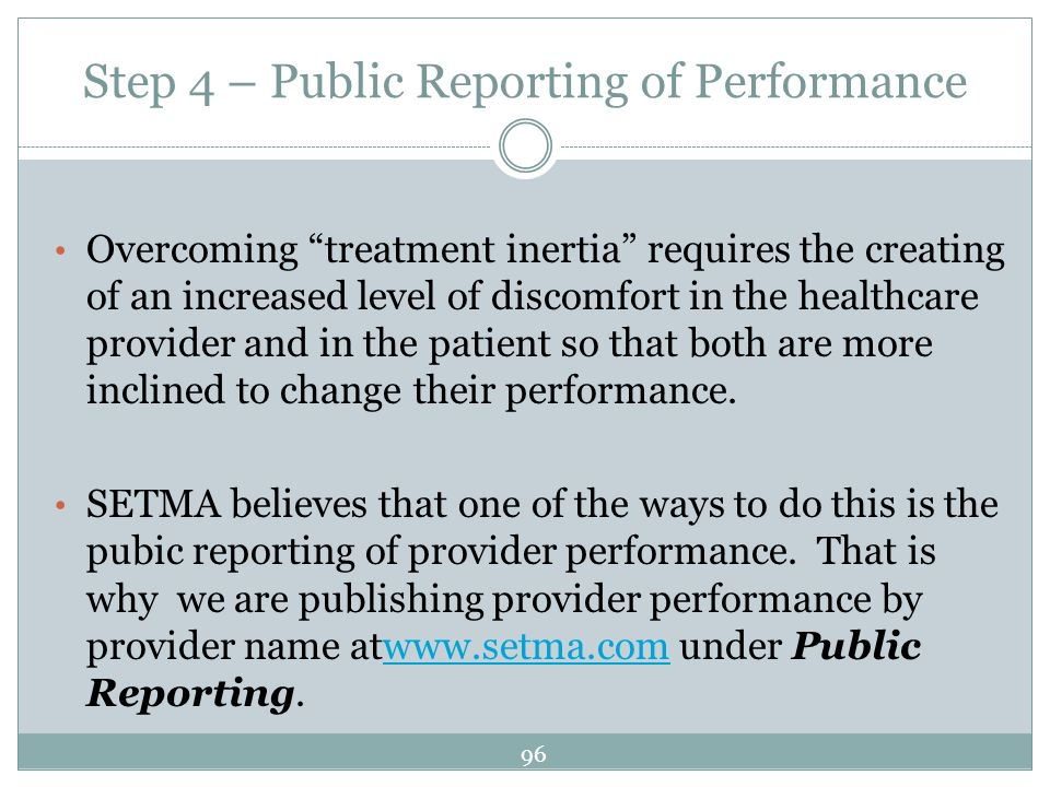 Step 4 – Public Reporting of Performance Overcoming treatment inertia requires the creating of an increased level of discomfort in the healthcare prov