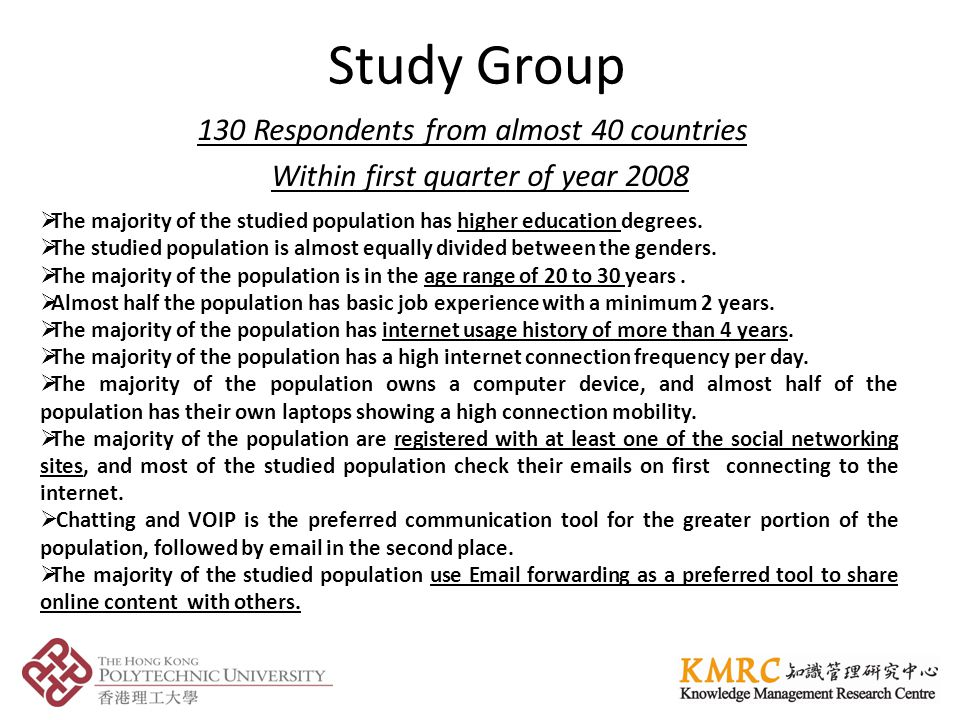 Study Group 130 Respondents from almost 40 countries Within first quarter of year 2008 The majority of the studied population has higher education degrees.