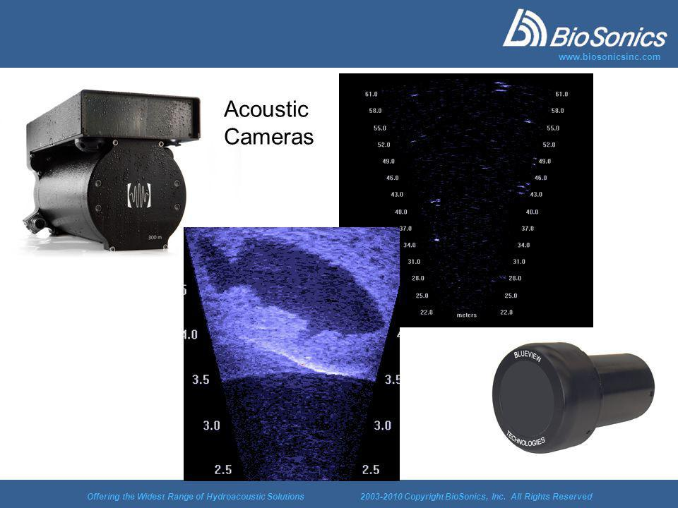 Offering the Widest Range of Hydroacoustic Solutions 2003-2010 Copyright BioSonics, Inc. All Rights Reserved www.biosonicsinc.com Acoustic Cameras