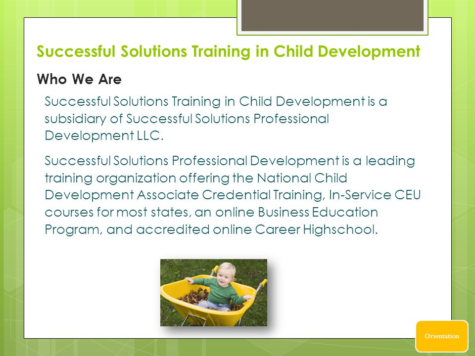 Successful Solutions Training in Child Development Successful Solutions Training in Child Development is a subsidiary of Successful Solutions Professional Development LLC.