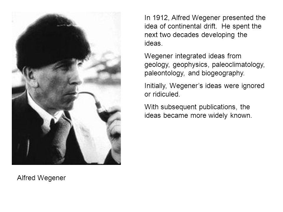 In 1912, Alfred Wegener presented the idea of continental drift.