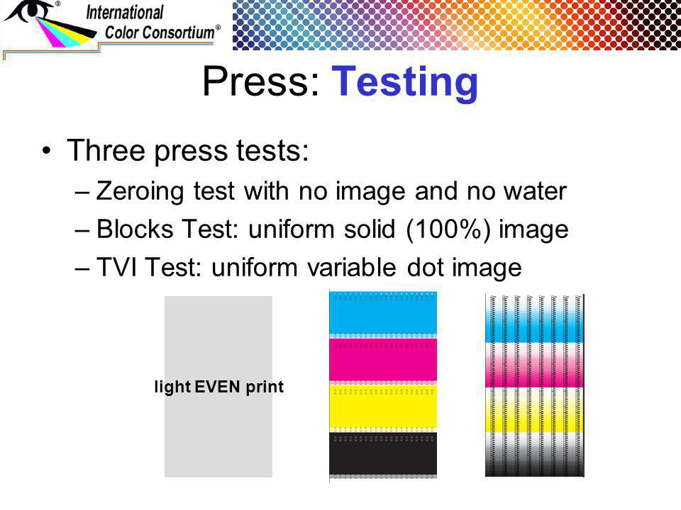 Press: Testing Three press tests: –Zeroing test with no image and no water –Blocks Test: uniform solid (100%) image –TVI Test: uniform variable dot im