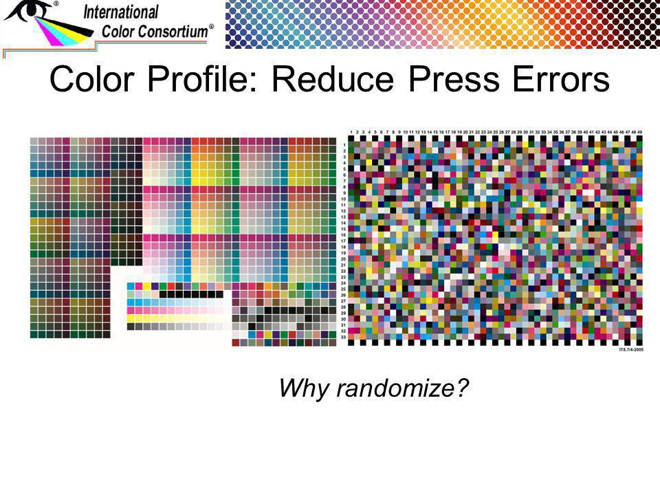 Color Profile: Reduce Press Errors Why randomize