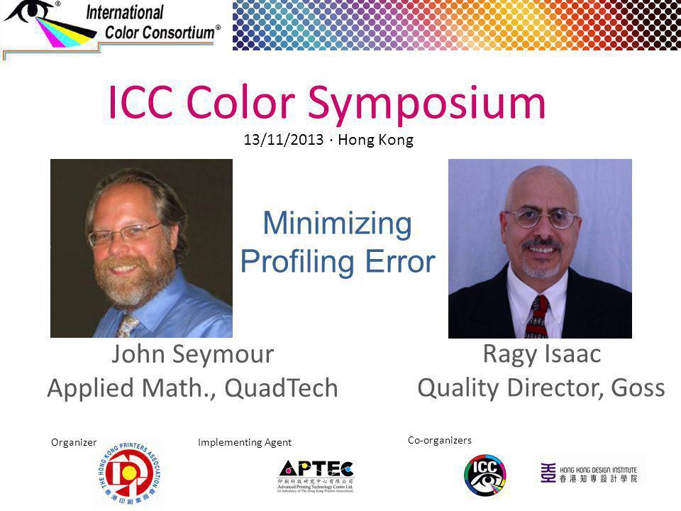 Minimizing Profiling Error Ragy Isaac Quality Director, Goss ICC Color Symposium Organizer Implementing Agent Co-organizers 13/11/2013 · Hong Kong Joh
