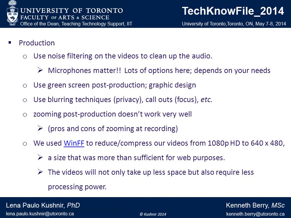 Production o Use noise filtering on the videos to clean up the audio.