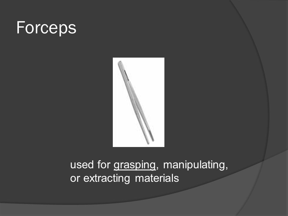 Forceps used for grasping, manipulating, or extracting materials