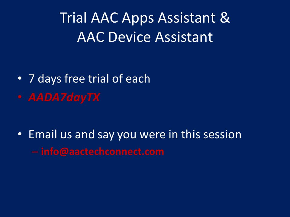 Trial AAC Apps Assistant & AAC Device Assistant 7 days free trial of each AADA7dayTX Email us and say you were in this session – info@aactechconnect.com