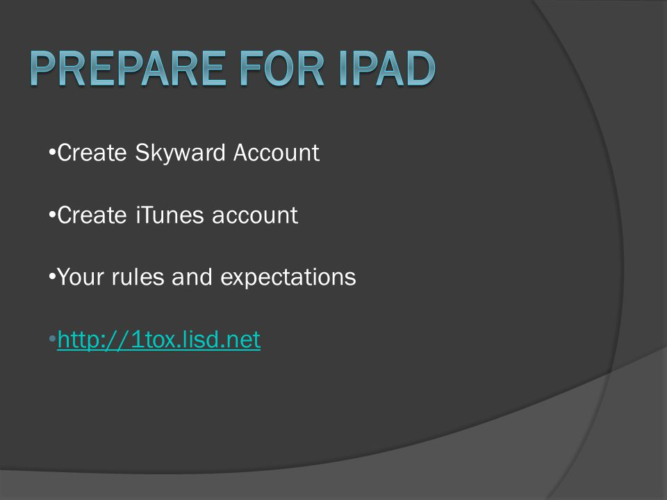 Create Skyward Account Create iTunes account Your rules and expectations http://1tox.lisd.net