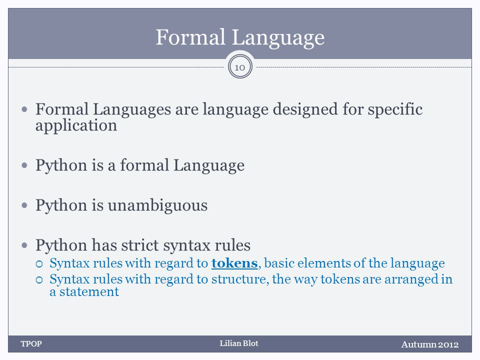 Lilian Blot Formal Language Formal Languages are language designed for specific application Python is a formal Language Python is unambiguous Python h