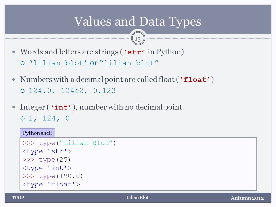 Lilian Blot Values and Data Types Words and letters are strings ( str in Python) lilian blot or lilian blot Numbers with a decimal point are called fl
