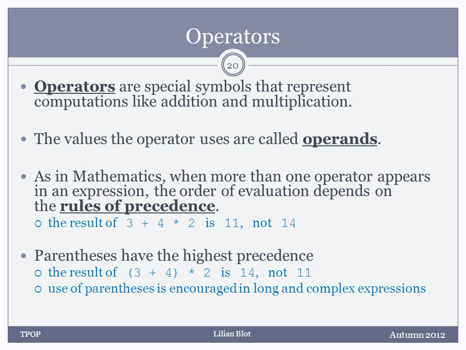 Lilian Blot Operators Operators are special symbols that represent computations like addition and multiplication.