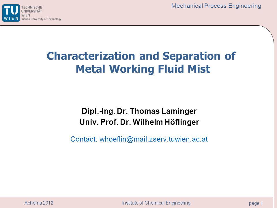 Institute of Chemical Engineering page 1 Achema 2012 Mechanical Process Engineering Dipl.-Ing. Dr. Thomas Laminger Univ. Prof. Dr. Wilhelm Höflinger C