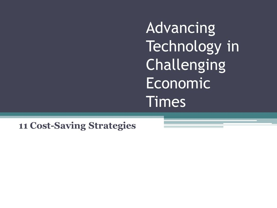 Advancing Technology in Challenging Economic Times 11 Cost-Saving Strategies