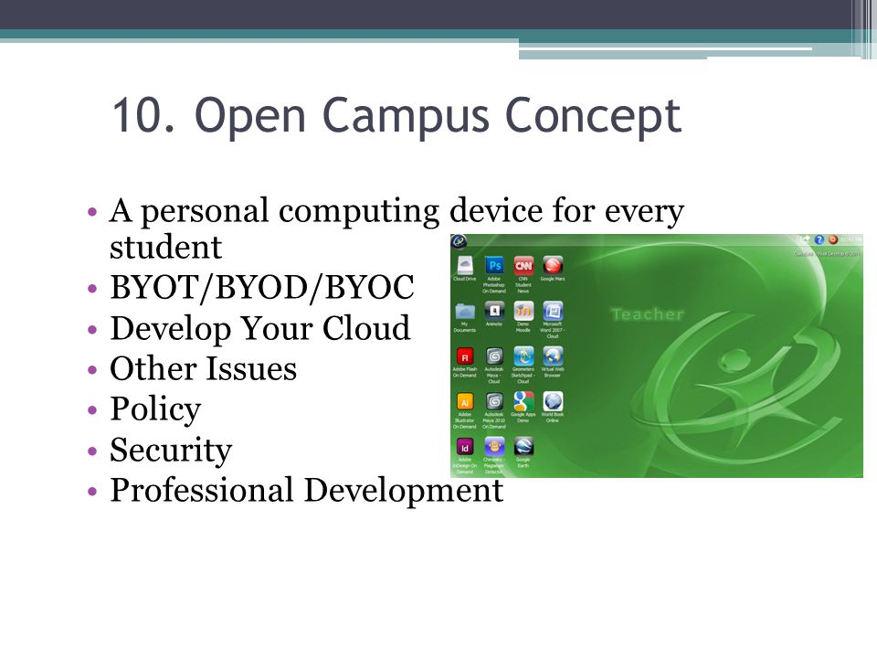 10. Open Campus Concept A personal computing device for every student BYOT/BYOD/BYOC Develop Your Cloud Other Issues Policy Security Professional Deve