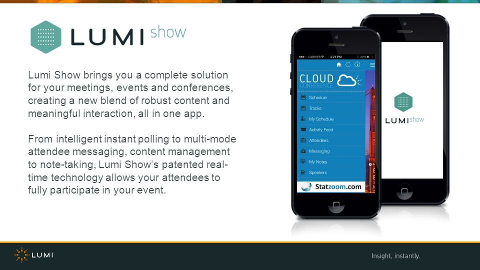 Lumi Show brings you a complete solution for your meetings, events and conferences, creating a new blend of robust content and meaningful interaction, all in one app.