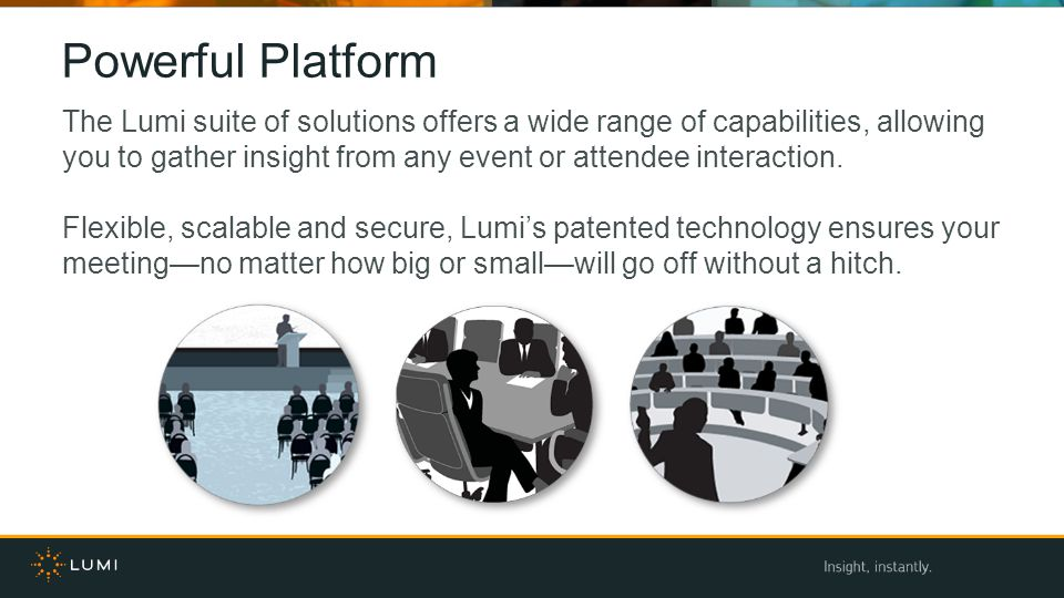 The Lumi suite of solutions offers a wide range of capabilities, allowing you to gather insight from any event or attendee interaction.