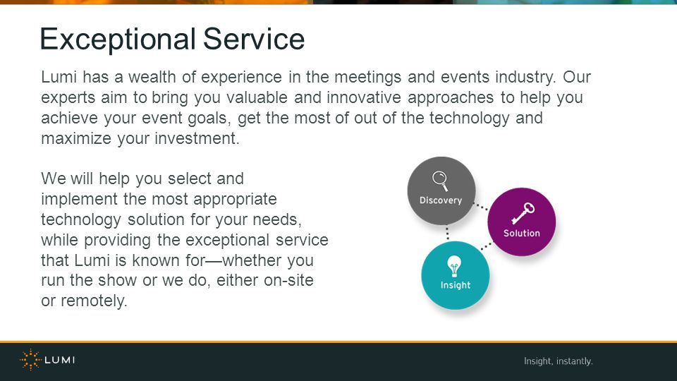 Exceptional Service Lumi has a wealth of experience in the meetings and events industry.