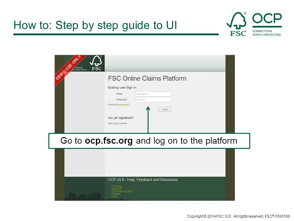 How to: Step by step guide to UI Go to ocp.fsc.org and log on to the platform Copyright © 2014 FSC G.D.
