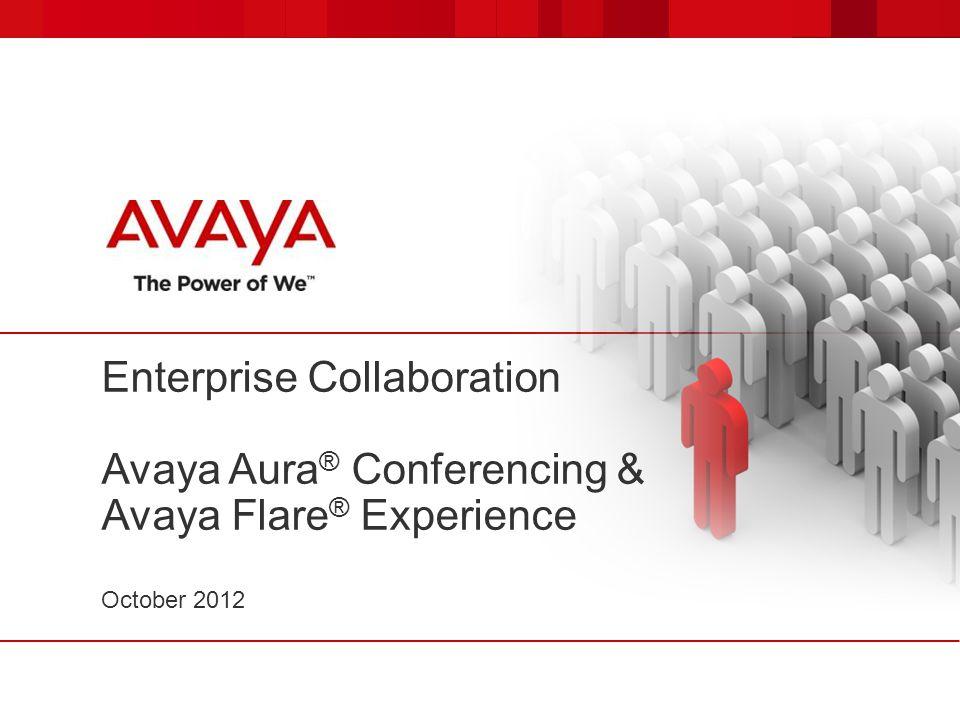Enterprise Collaboration Avaya Aura ® Conferencing & Avaya Flare ® Experience October 2012