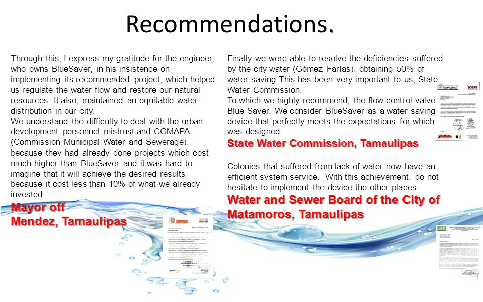 . Recommendations. Finally we were able to resolve the deficiencies suffered by the city water (Gómez Farías), obtaining 50% of water saving.This has