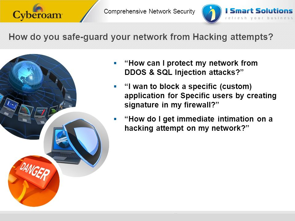 www.cyberoam.com © Copyright 2010 Elitecore Technologies Ltd. All Rights Reserved. Comprehensive Network Security How can I protect my network from DD
