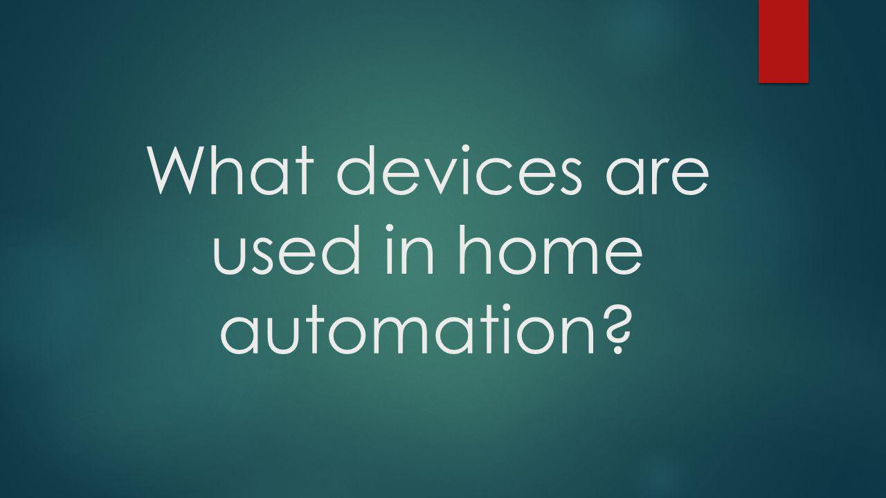 What devices are used in home automation