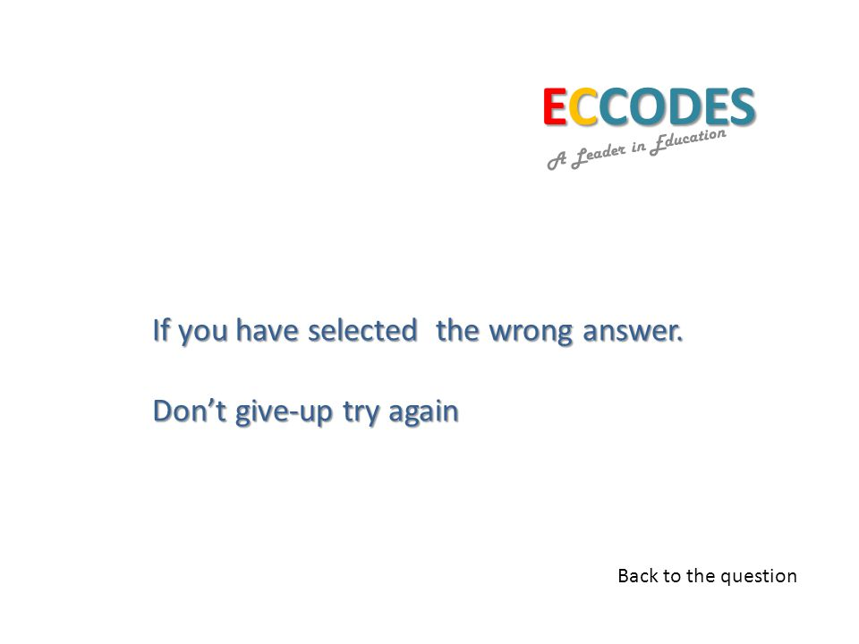 ECCODES A Leader in Education If you have selected the wrong answer.