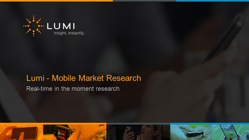 Lumi - Mobile Market Research Real-time in the moment research