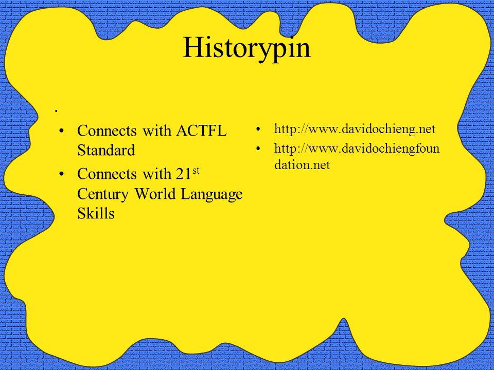 Historypin. http://www.davidochieng.net http://www.davidochiengfoun dation.net Connects with ACTFL Standard Connects with 21 st Century World Language