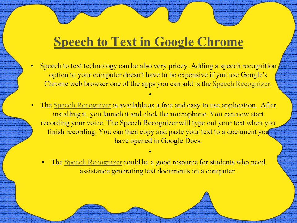 Speech to Text in Google Chrome Speech to text technology can be also very pricey.