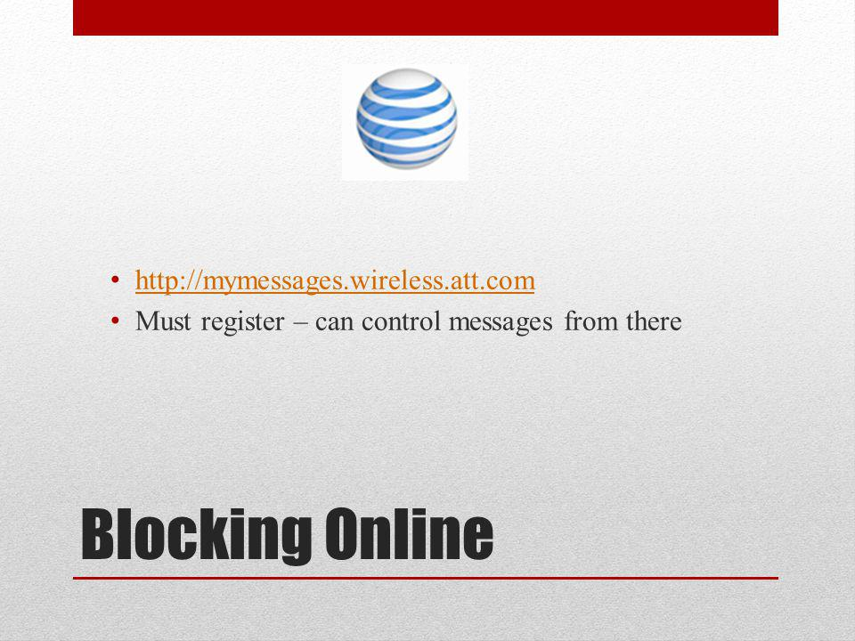 Blocking Online http://mymessages.wireless.att.com Must register – can control messages from there