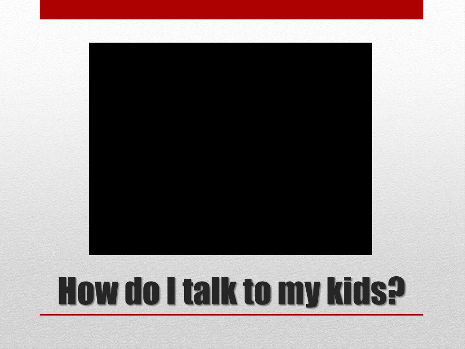How do I talk to my kids?