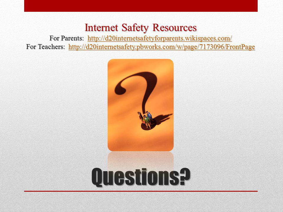 Questions? Internet Safety Resources For Parents: http://d20internetsafetyforparents.wikispaces.com/ http://d20internetsafetyforparents.wikispaces.com