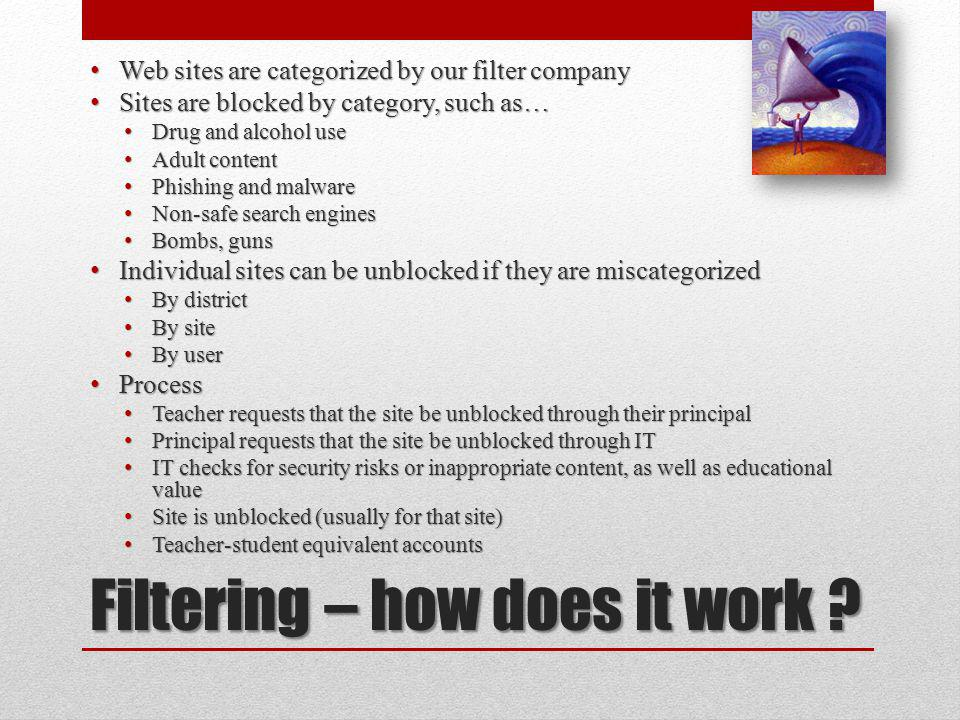 Filtering – how does it work ? Web sites are categorized by our filter company Web sites are categorized by our filter company Sites are blocked by ca