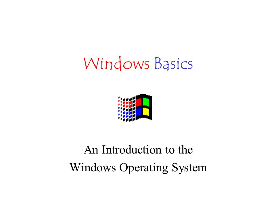 Windows Basics An Introduction to the Windows Operating System