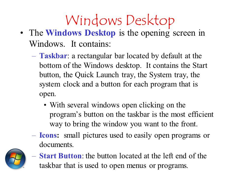 Windows Desktop The Windows Desktop is the opening screen in Windows.