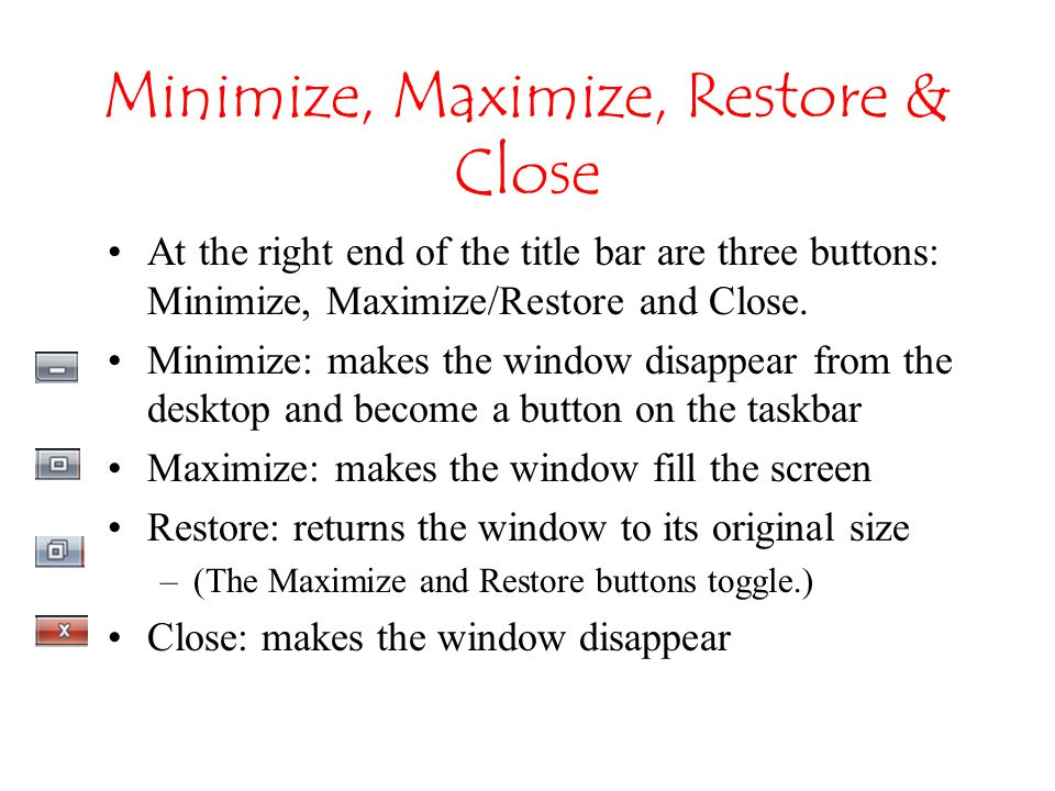 Minimize, Maximize, Restore & Close At the right end of the title bar are three buttons: Minimize, Maximize/Restore and Close.