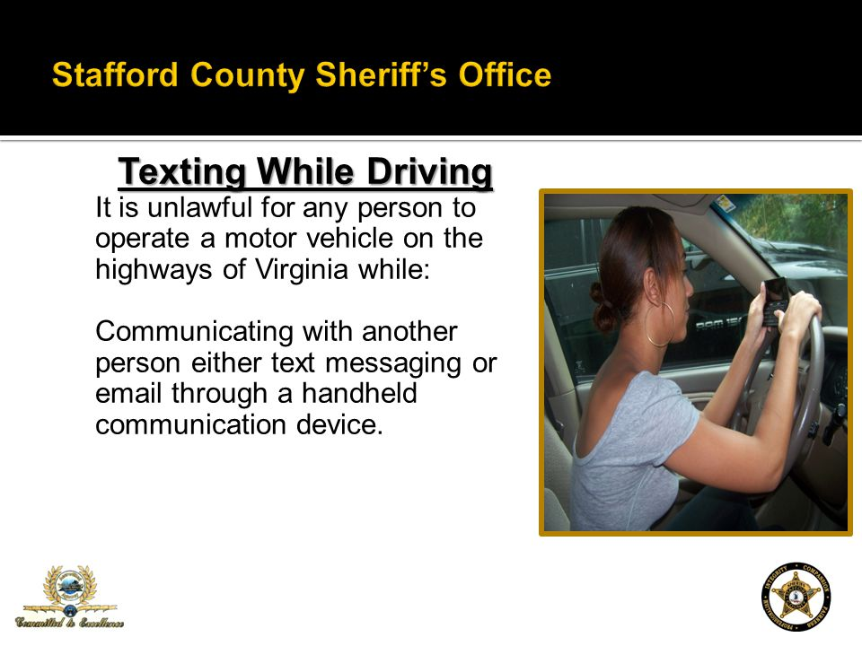 Texting While Driving It is unlawful for any person to operate a motor vehicle on the highways of Virginia while: Communicating with another person either text messaging or email through a handheld communication device.