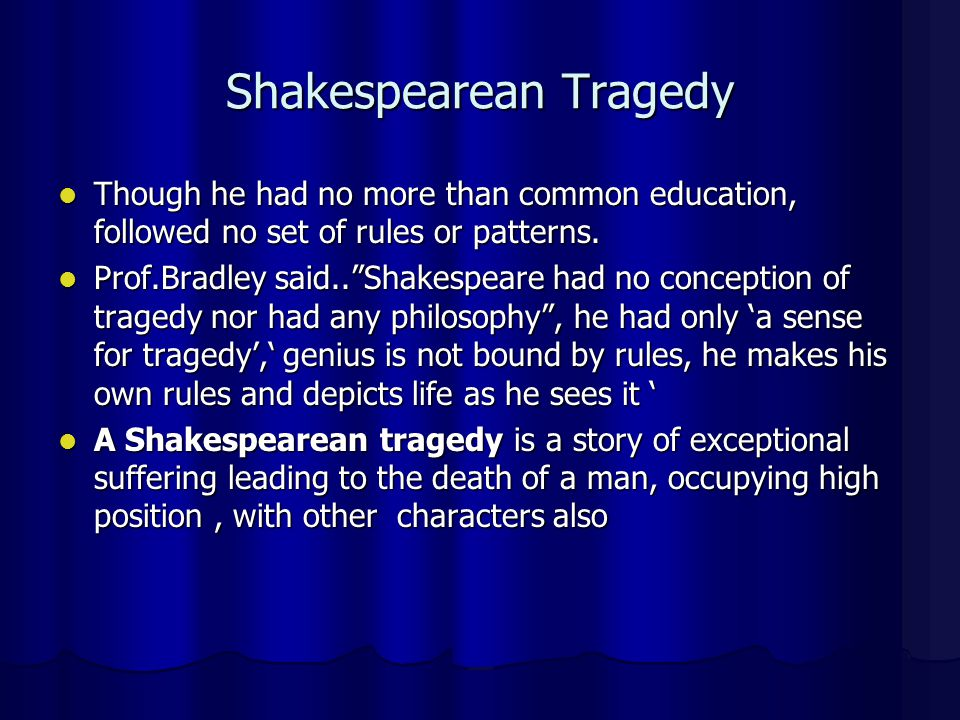 Shakespearean Tragedy Though he had no more than common education, followed no set of rules or patterns. Though he had no more than common education,