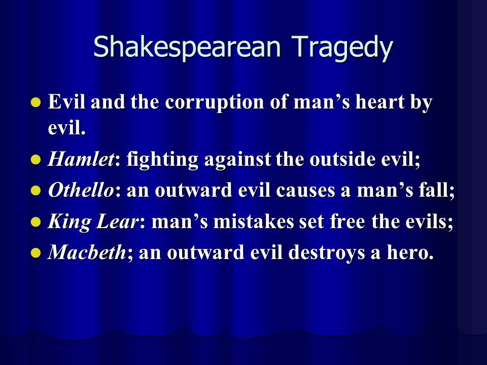 Shakespearean Tragedy Evil and the corruption of mans heart by evil. Evil and the corruption of mans heart by evil. Hamlet: fighting against the outsi