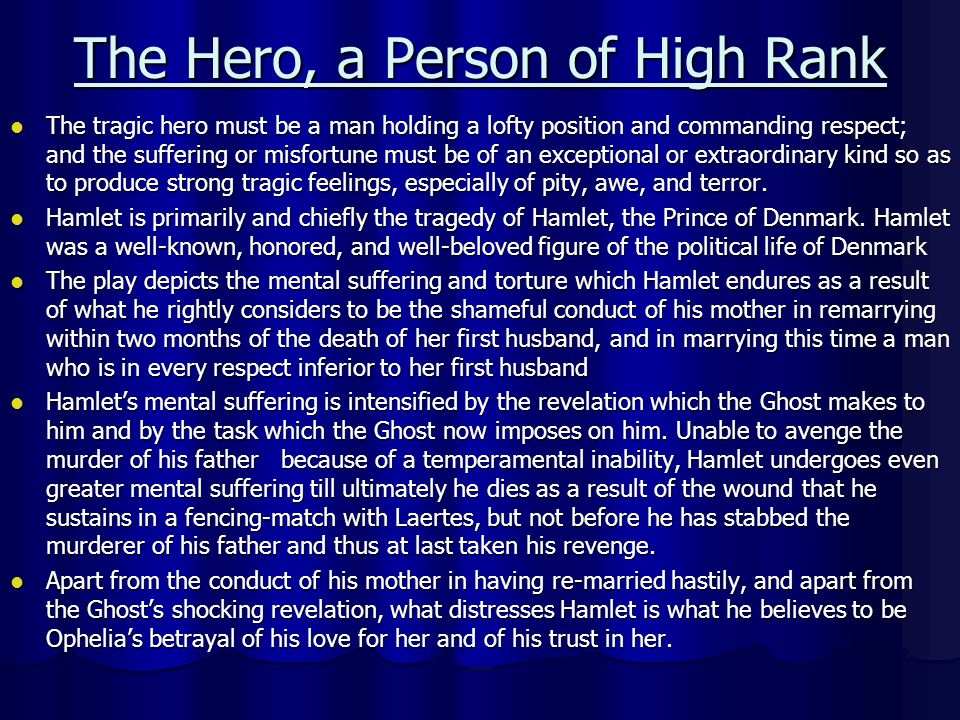 The Hero, a Person of High Rank The tragic hero must be a man holding a lofty position and commanding respect; and the suffering or misfortune must be
