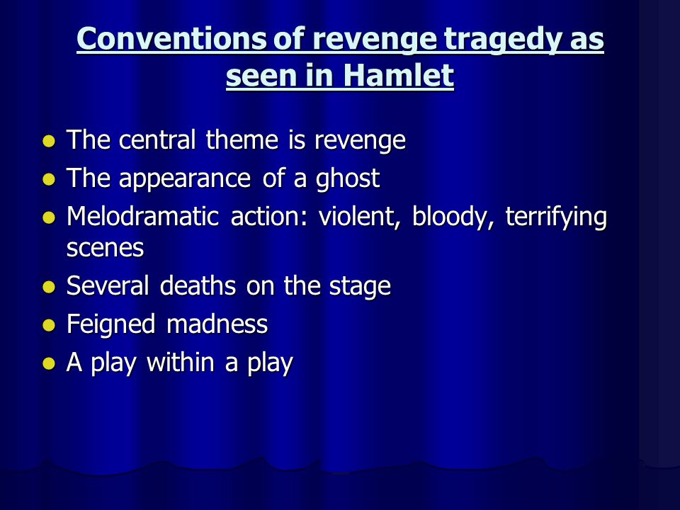 Conventions of revenge tragedy as seen in Hamlet The central theme is revenge The central theme is revenge The appearance of a ghost The appearance of