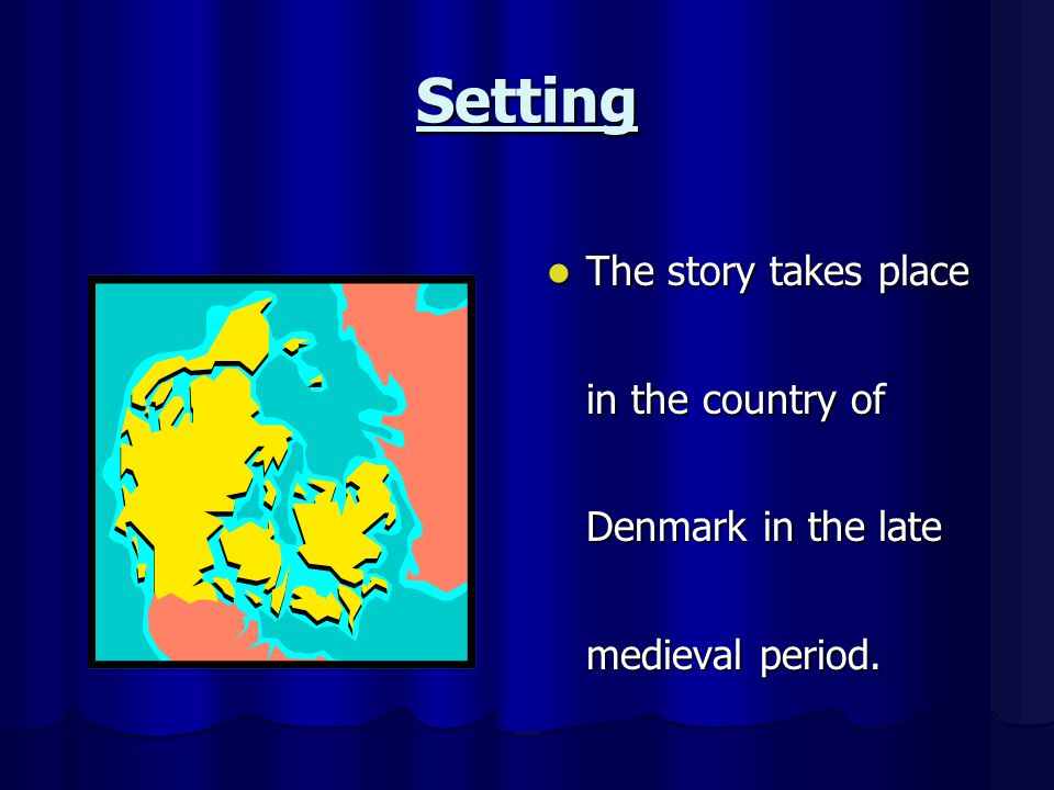 Setting The story takes place in the country of Denmark in the late medieval period. The story takes place in the country of Denmark in the late medie
