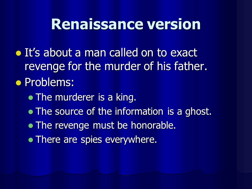 Renaissance version Its about a man called on to exact revenge for the murder of his father. Its about a man called on to exact revenge for the murder