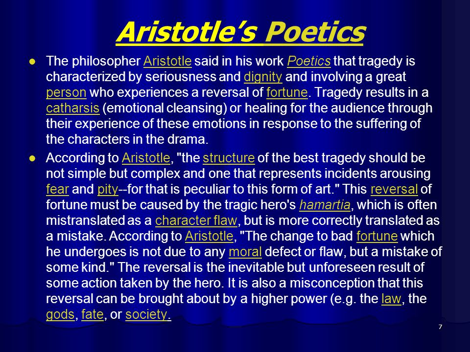 Aristotles PoeticsPoetics The philosopher Aristotle said in his work Poetics that tragedy is characterized by seriousness and dignity and involving a